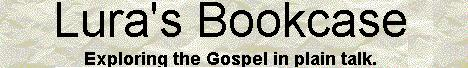 Lura's Bookcase - Exploring The Gospel In Plain Talk